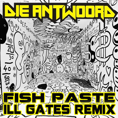 Die Antwoord - Fish Paste Cover ill gates