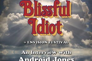 The Blissful Idiot at Envision: Vol. I/Ep. 3 – An Interview with Android Jones