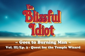 The Blissful Idiot goes to Burning Man: Volume III/Episode 3 – Quest for the Temple Wizard