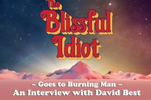 The Blissful Idiot goes to Burning Man: Vol. III/Episode 5 – An Interview w/ David Best (Side A)