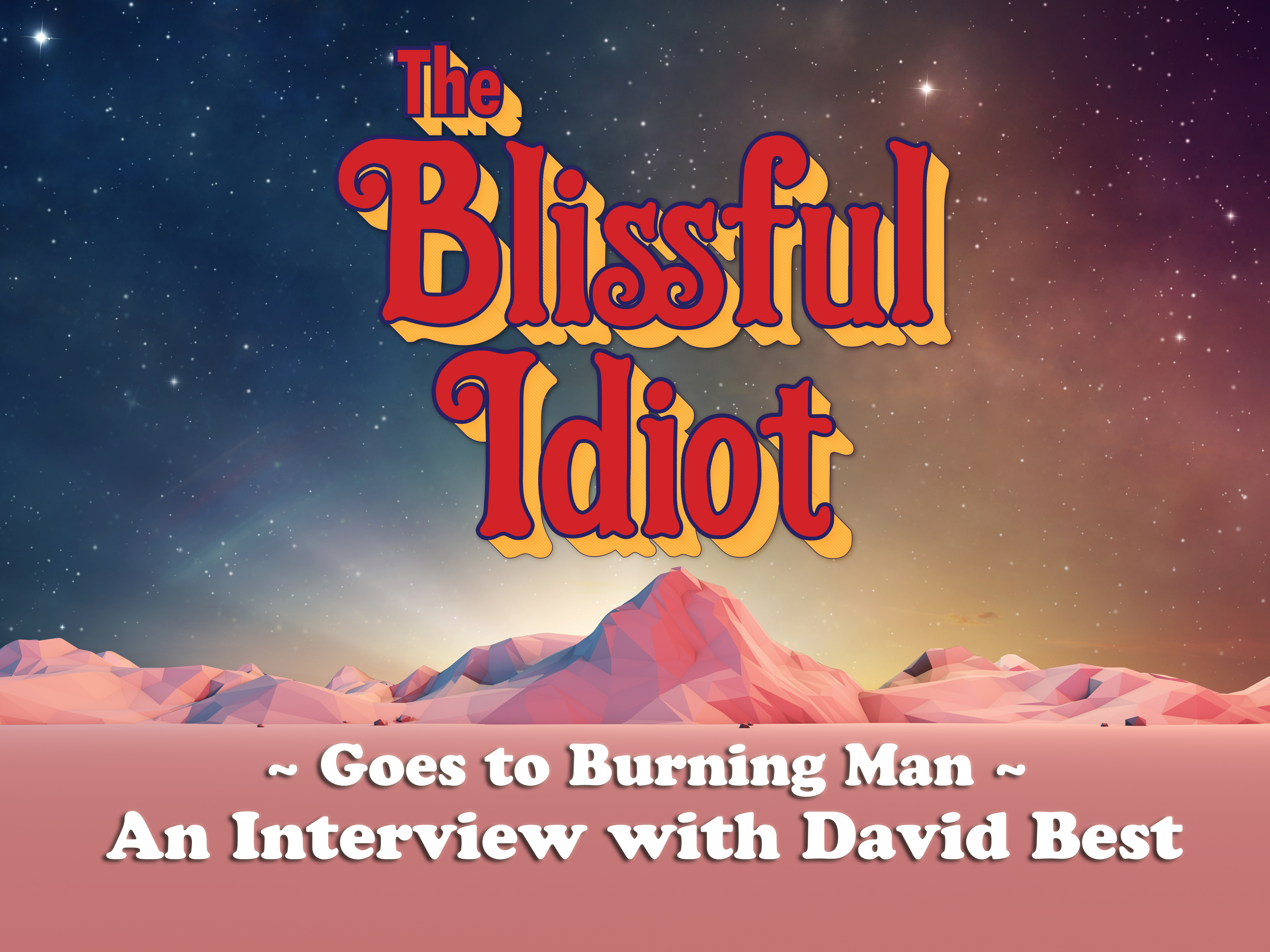 The Blissful Idiot goes to Burning Man: Vol. III/Episode 5 - An Interview with David Best (Side A) - LostinSound.org