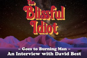 The Blissful Idiot goes to Burning Man: Vol. III/Episode 5 – An Interview w/ David Best (Side B)